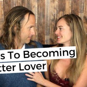3 Keys To Becoming A Better Lover - Be Great In Bed