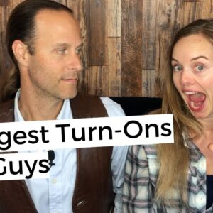5 Biggest Turn Ons for Guys - How To Drive Men Wild