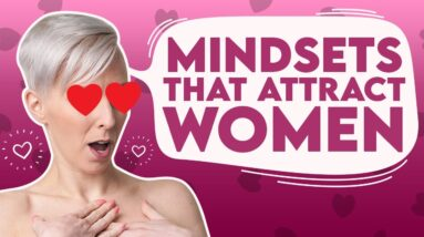 7 Mindsets that Attract Women | Sex and Relationship Coach | Caitlin V