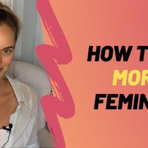How To Be More Feminine - Increase Your Feminine Energy Fast