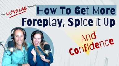 How To Get More Foreplay, Spice It Up and Confidence