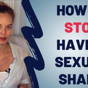 How To Stop Having Sexual Shame