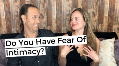 Relationship Intimacy Issues - Do You Have Fear Of Intimacy