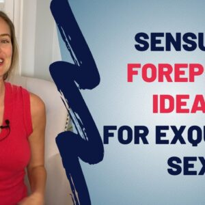 Sensual Foreplay Tips and Ideas For Exquisite Sex