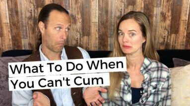 What To Do When You Can't Cum