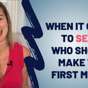 When It Comes To Sex, Who Should Make The First Move