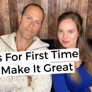 7 Tips For The First Time - Make It Great