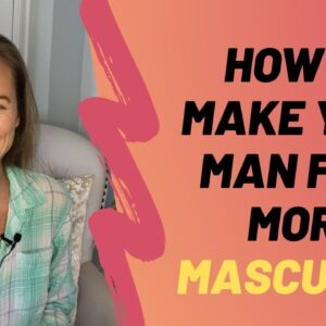 How To Make Your Man Feel More Masculine