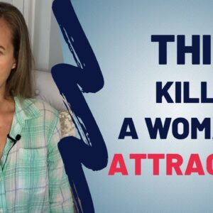 The #1 Thing That Kills A Woman's Attraction - What Turns Women Off
