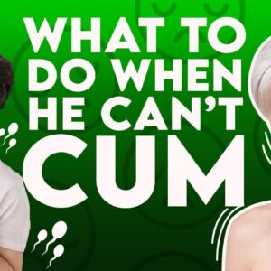 What to Do When a Guy Can't Cum | Sex and Relationship Coach | Caitlin V