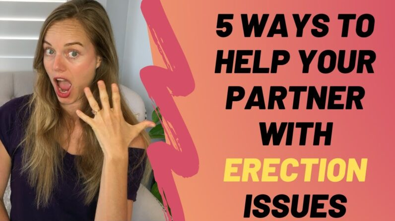 5 Ways To Help Your Partner with Erection Issues