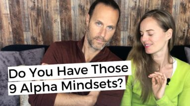 9 Alpha Mindsets That Make You Irresistible To Women!