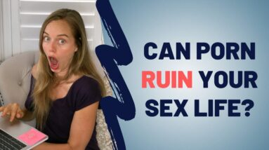 Does Watching Porn Ruin Your Sex Life OR Your Relationship?