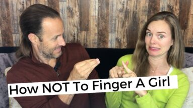 How NOT To Finger A Girl - The Art Of Fingering A Woman