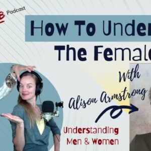 How To Understand The Female Mind with Alison Armstrong