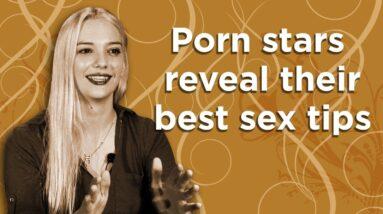 Porn Stars Reveal Their Best Sex Tips