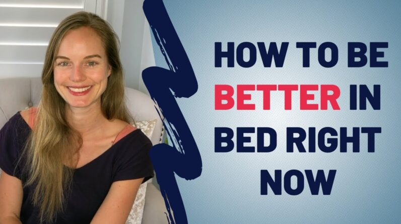 The One Thing You Can Do Right Now To Be Better In Bed
