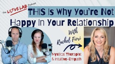 THIS Is Why You're Not Happy In Your Relationship - The Love Lab Podcast