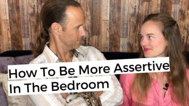 How To Be More Assertive In The Bedroom