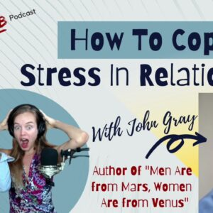 How To Cope With Stress In Relationship with John Gray