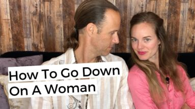 How To Go Down On A Woman - Tips To Give The Best Oral