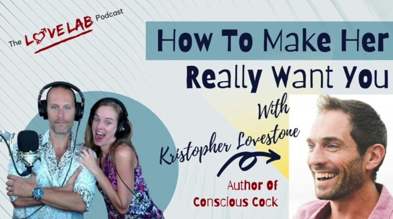 How To Make Her Really Want You with Kristopher Lovestone