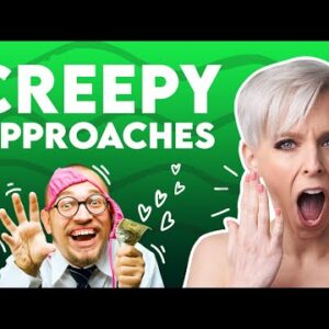 Are You Creeping Women Out?
