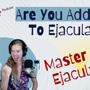 Are You Addicted To Ejaculation?