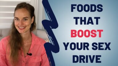 Foods That Boost Your Sex Drive