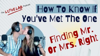 How To Know If You've Met The One - Finding Mr Or Mrs Right